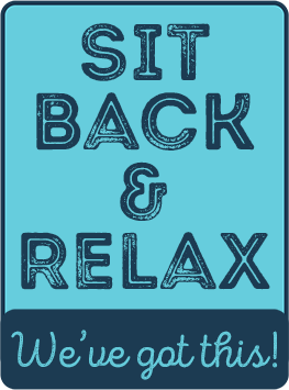 Sit Back & Relax We've Got This!